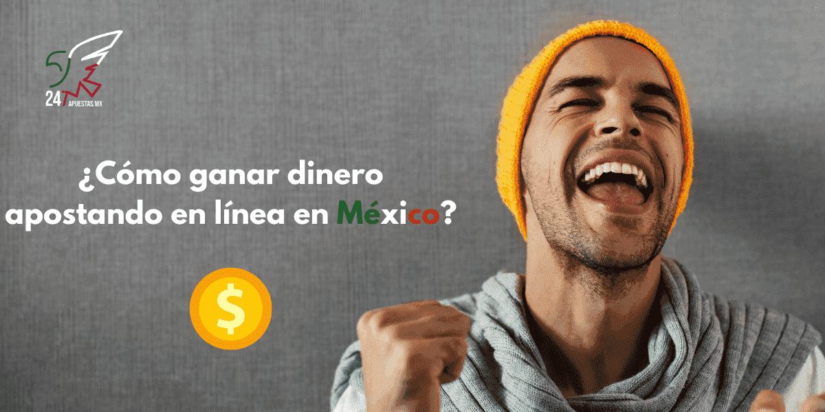 ¿Cómo ganar dinero apostando en línea en México?