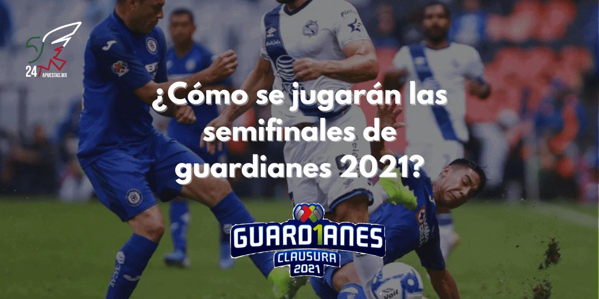 ¿Cómo se jugarán las semifinales de Guardianes 2021?