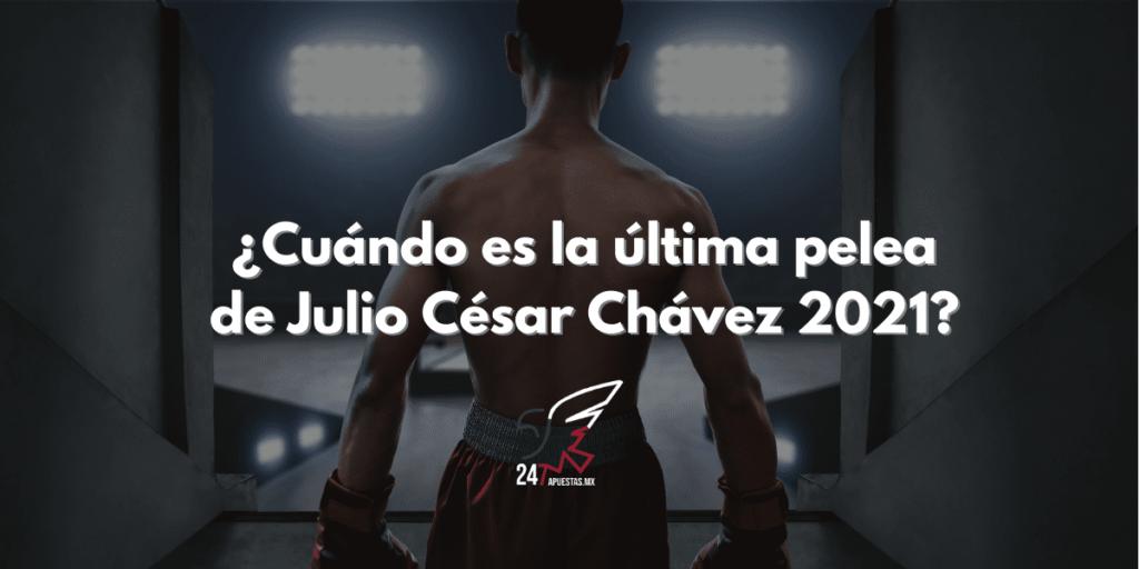 ¿Cuándo es la última pelea de Julio César Chávez  2021?
