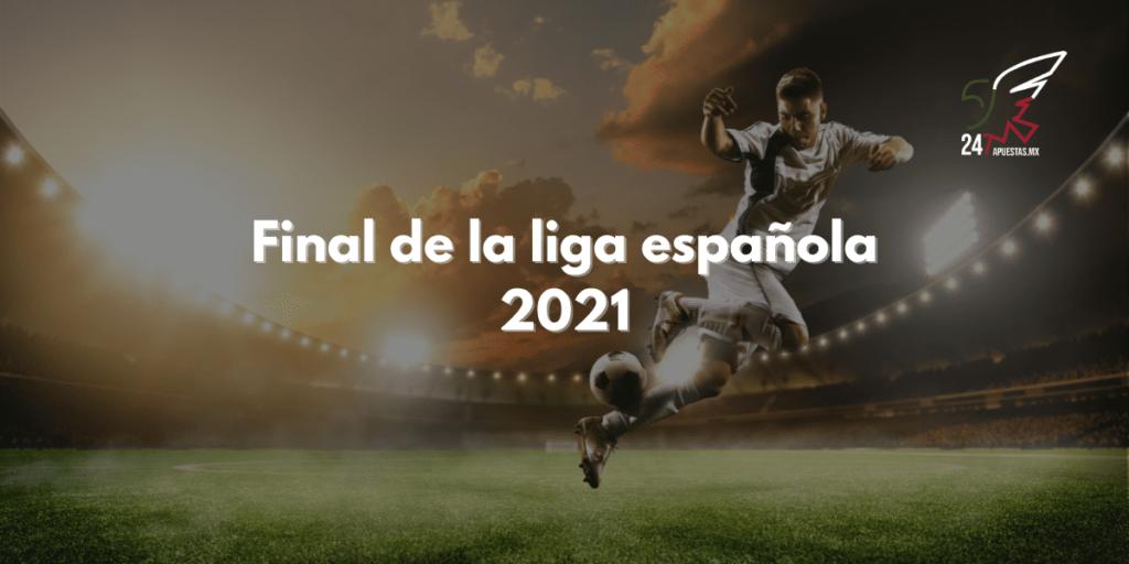 Final de la liga española 2021