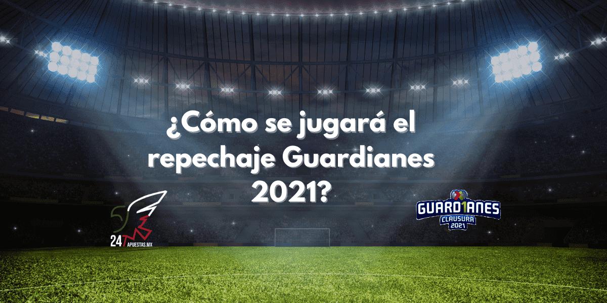 ¿Cómo se jugará el repechaje Guardianes 2021?