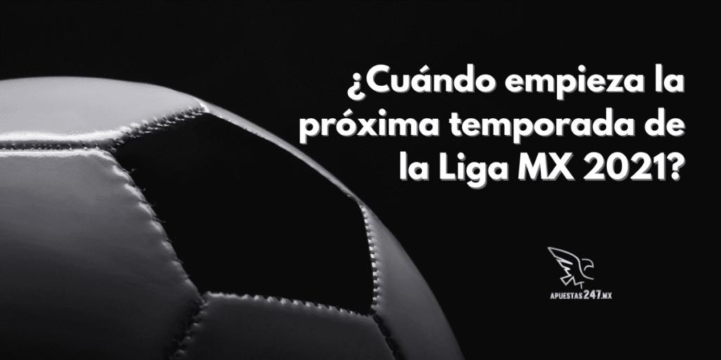 ¿Cuándo empieza la Liga MX 2021?