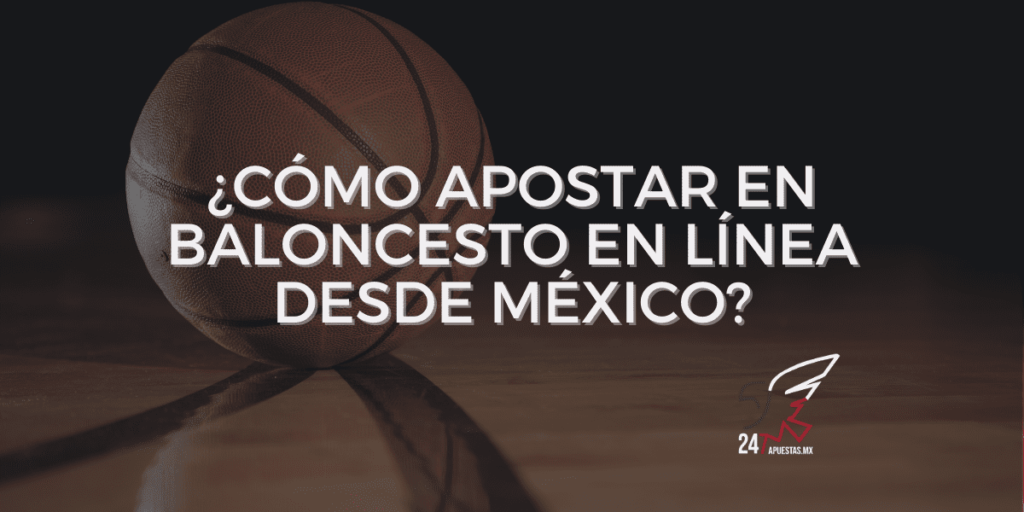 ¿Cómo apostar en baloncesto en línea desde México?