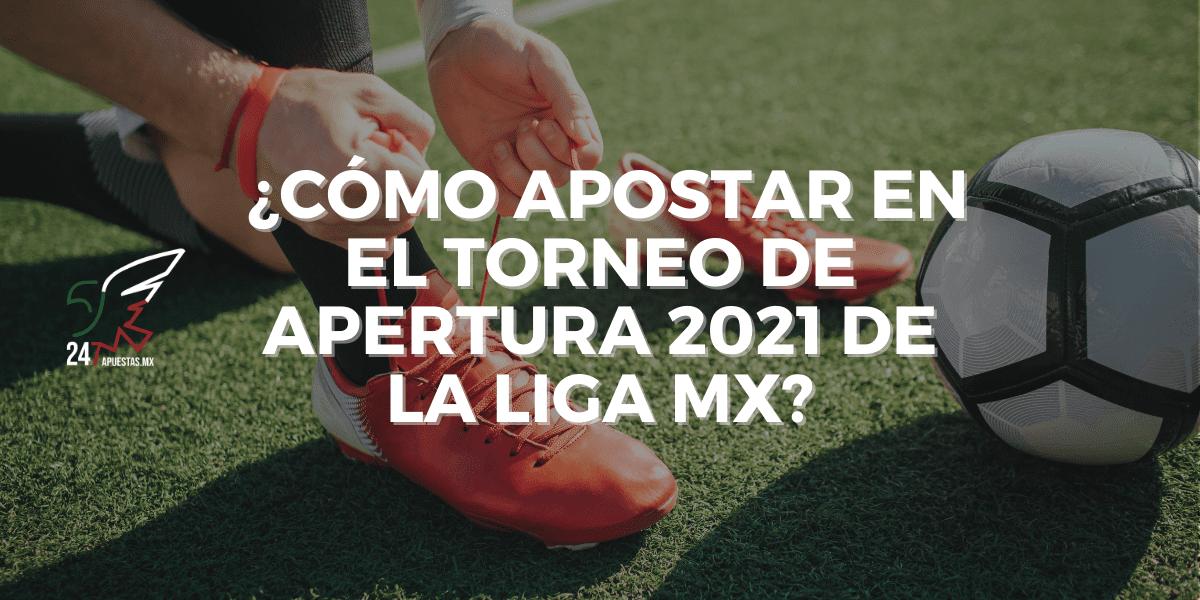 ¿Cómo apostar en el torneo de apertura 2021 de la liga mx?