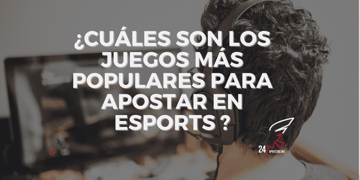 ¿Cuáles son los juegos más populares para apostar en e sports?