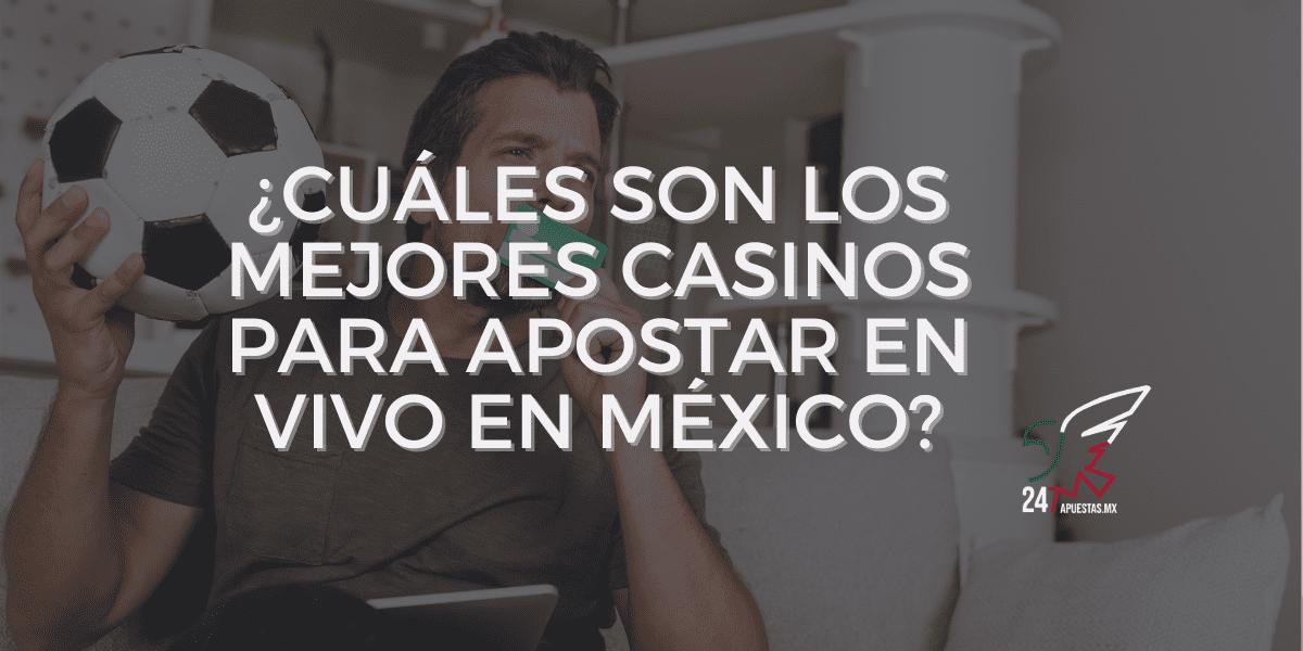 ¿Cuáles son los mejores casinos para apostar en vivo en México?