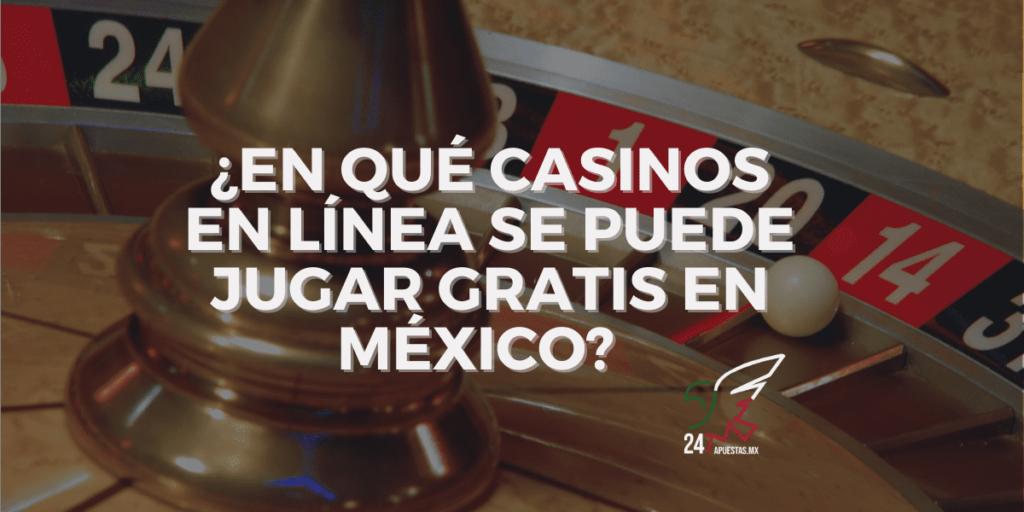 ¿En qué casinos en línea se puede jugar gratis en México?