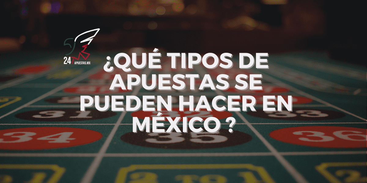 ¿Qué tipos de apuestas se pueden hacer en México?