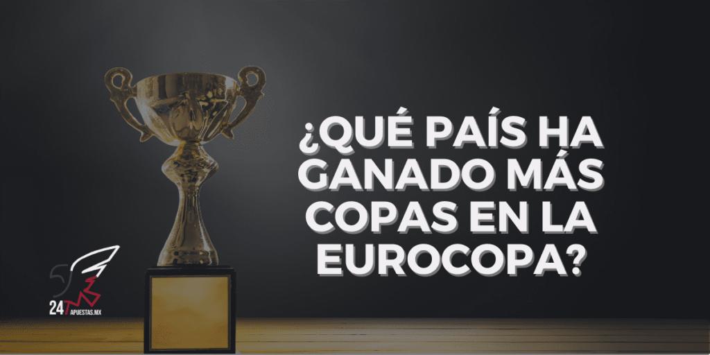 ¿Qué país ha ganado más copas en la Eurocopa?
