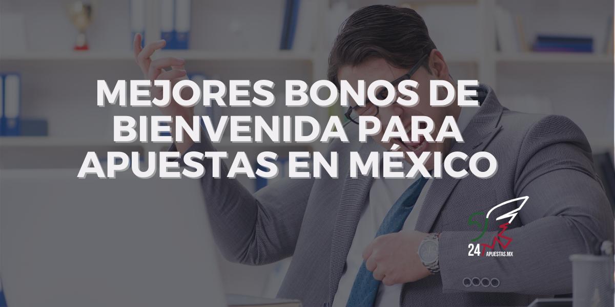 Mejores Bonos de Bienvenida para Apuestas en México