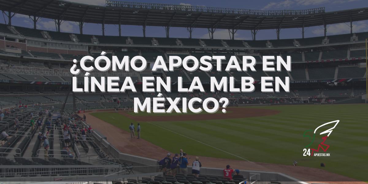 ¿Cómo Apostar en Línea en la MLB en México?