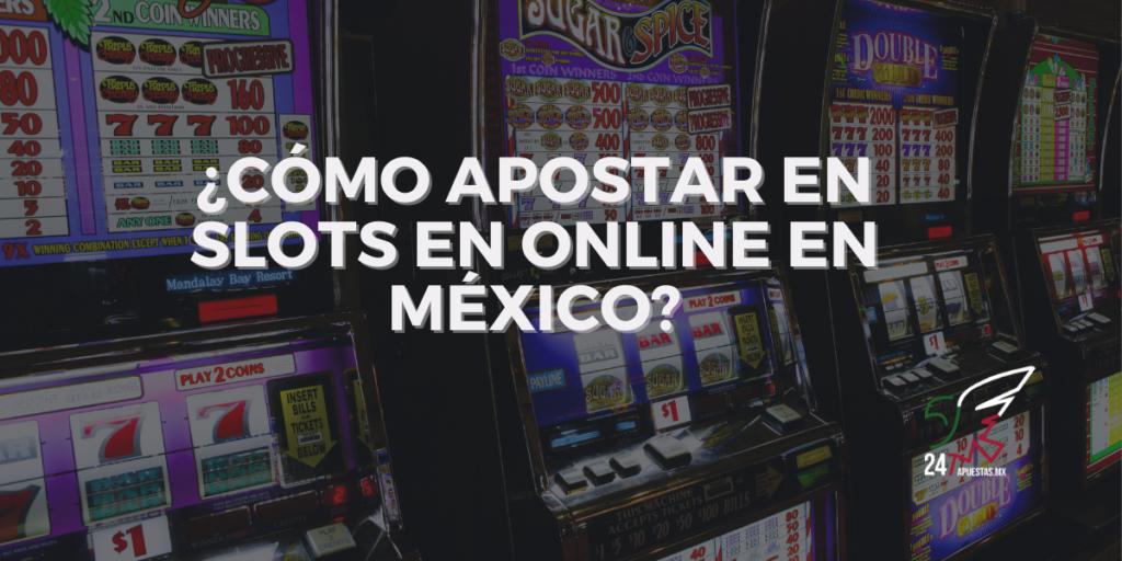¿Cómo Apostar en Slots en Online en México?