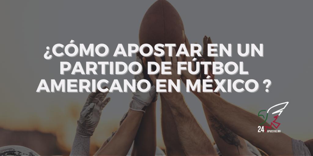 ¿Cómo Apostar en un Partido de Fútbol Americano en México ?