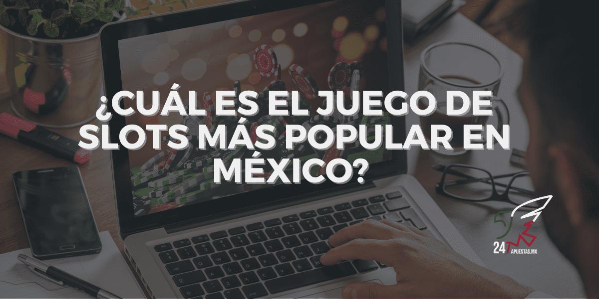 ¿Cuál es el Juego de Slots más Popular en Casino Online en México?