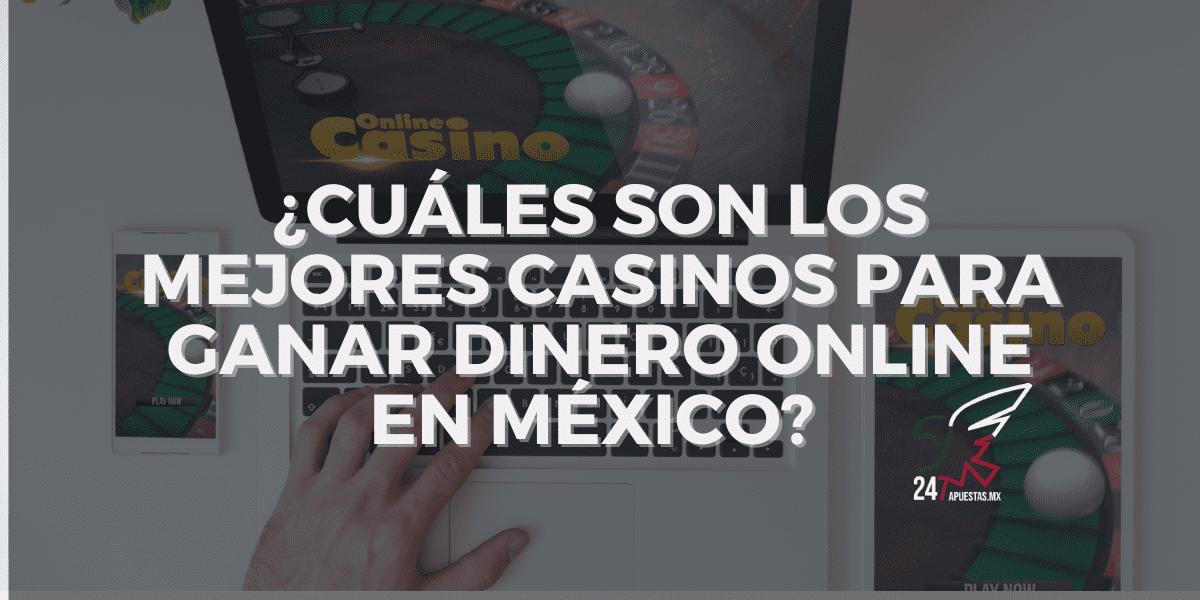 ¿Cuáles son los Mejores Casinos para Ganar Dinero Online en México?