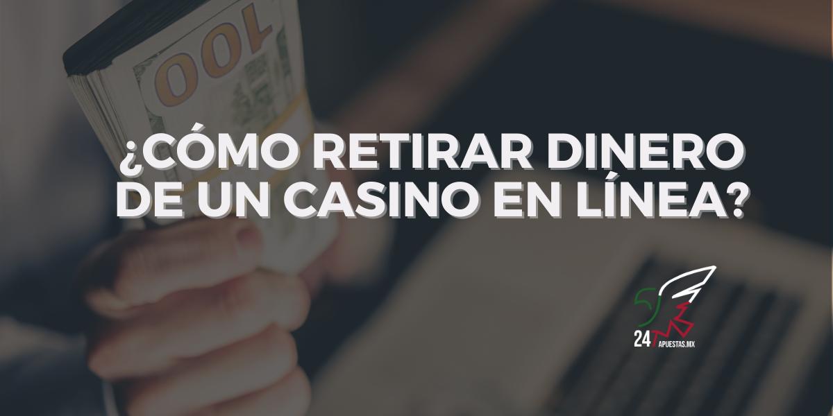 ¿Cómo Retirar Dinero de un Casino en Línea?