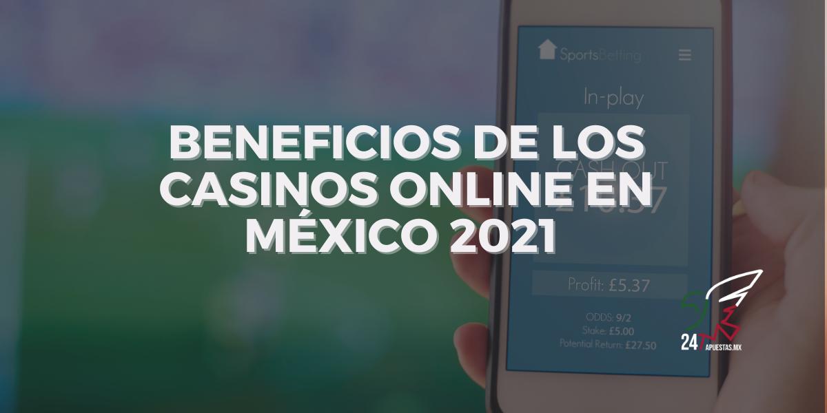Beneficios de los Casinos Online en México 2021