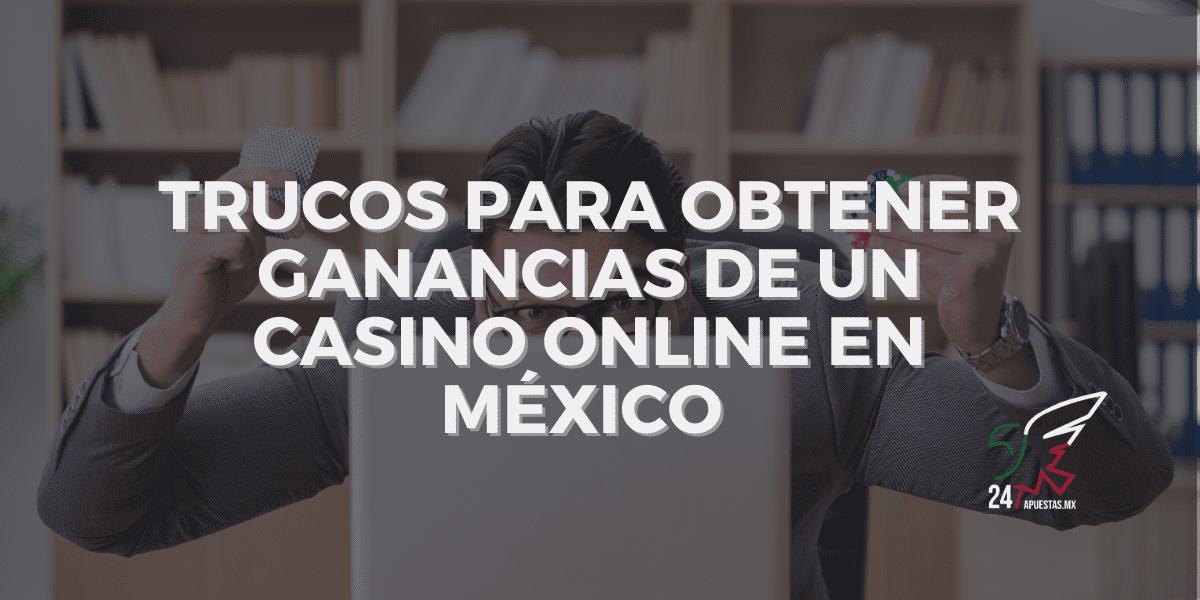 Trucos para Obtener Ganancias de un Casino Online en México